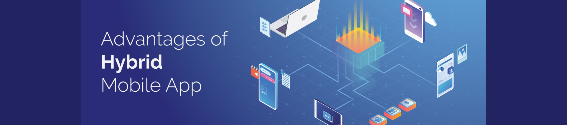 Benefits of Developing a Hybrid App For Your Business
